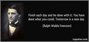 quote-finish-each-day-and-be-done-with-it-you-have-done-what-you-could-tomorrow-is-a-new-day-ralph-waldo-emerson-280705